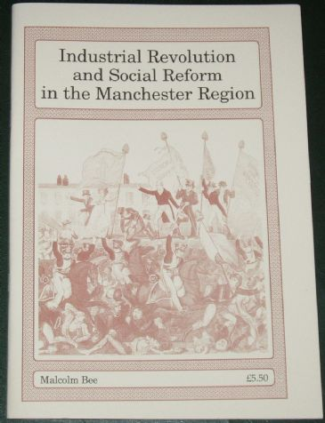 Industrial Revolution and Social Reform in the Manchester Region, by Malcolm Bee